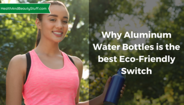 Why the use of Aluminum Water Bottles is the best Eco-Friendly Switch