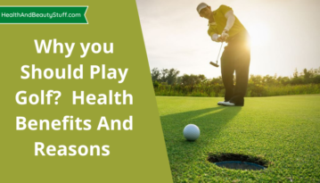 Why you should play golf - Health benefits and Reasons