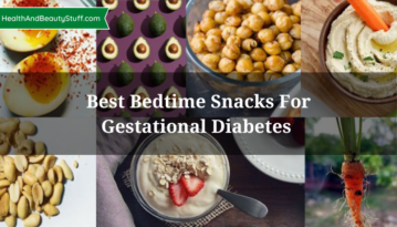 Best Bedtime Snacks For Gestational Diabetes