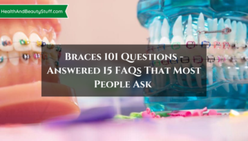 Braces 101 Questions - Answered 15 FAQs That Most People Ask