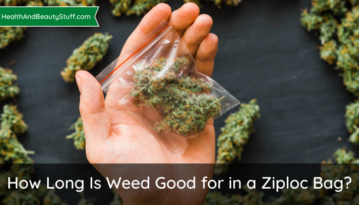How Long Is Weed Good for in a Ziploc Bag?
