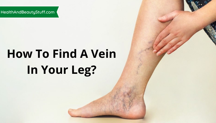How To Find A Vein In Your Leg?