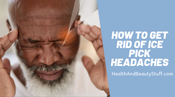How To Get Rid of Ice Pick Headaches
