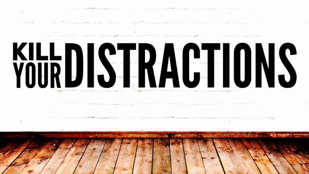 kill distractions