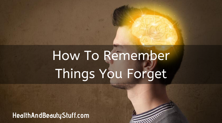 how to remember things you forget