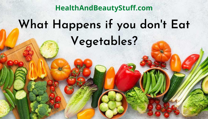 what happens if you dont eat vegetables